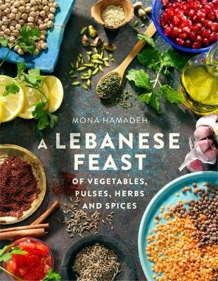 A Lebanese Feast of Vegetables, Pulses, Herbs and Spices By. Mona Hamadeh