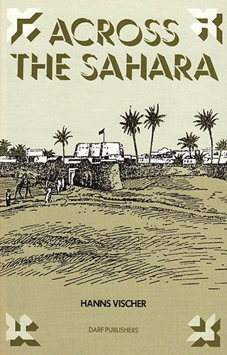 Across the Sahara FROM TRIPOLI TO BORNU by HANNS VISCHER
