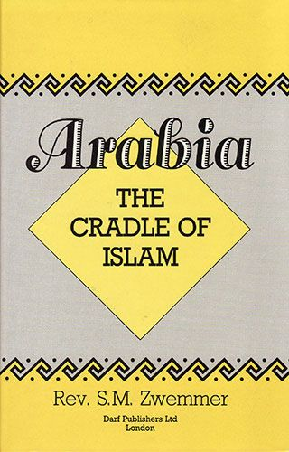 Arabia: The Cradle of Islam by REV. S.M. ZWEMER