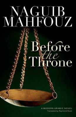 Before the Throne: A Modern Arabic Novel  By. Naguib Mahfouz Trans. Raymond Stock