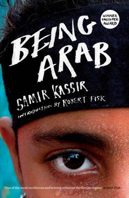 Being Arab By.  Samir Kassir, Intro Robert Fisk Trans. Will Hobson