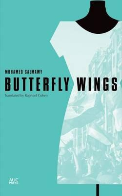 Butterfly Wings: An Egyptian Novel By. Mohamed Salmawy Trans.  Raphael Cohen
