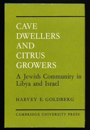 Cave Dwellers and Citrus Growers: A Jewish Community in Libya and Israel - by: Harvey E. Goldberg