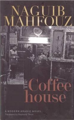 COFFEE HOUSE: A Modern Arabic Novel By. Naguib Mahfouz  Trans.  Raymond Stock