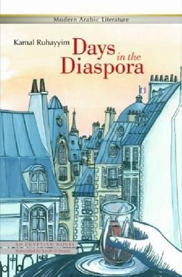 Days in the Diaspora: An Egyptian Novel By.  Kamal Ruhayyim Trans.  Sarah Enany