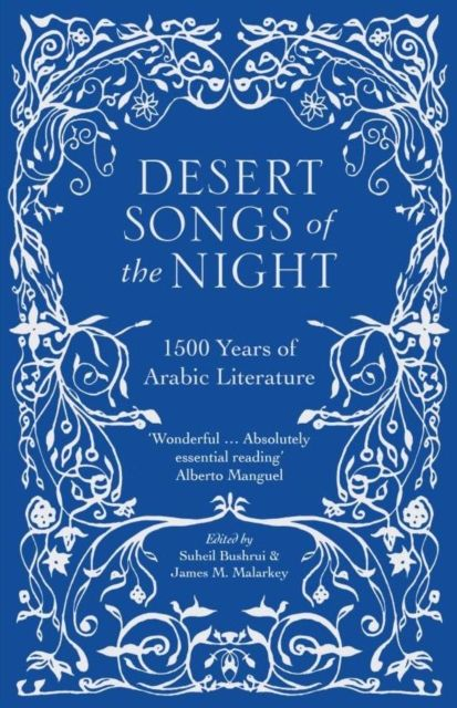 Desert Songs of the Night 1500 Years of Arabic Literature Edited by Suheil Bushrui & James M. Malark
