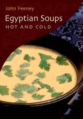 Egyptian Soups: Hot and Cold By.  John Feeney