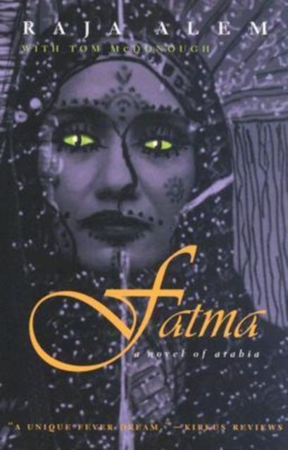 Fatma: A Novel of Arabia By.  Raja Alem