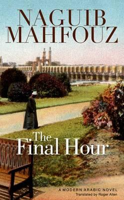 Final Hour: A Modern Arabic Novel By.  Naguib Mahfouz Trans.  Roger Allen