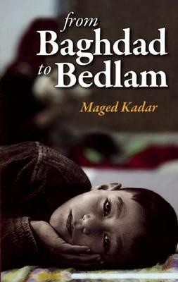 From Baghdad to Bedlam By.  Maged Kadar , Noel D'Abo