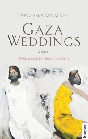 GAZA WEDDINGS BY. Ibrahim Nasrallah  TRANS. Nancy Roberts