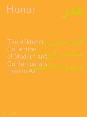 Honar: The Afkhami Collection of Modern and Contemporary Iranian Art By.S Babaie V Porter N Morris