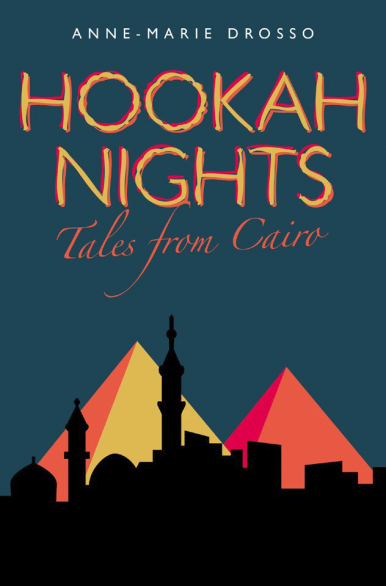 Hookah Nights: Tales from Cairo by ANNE-MARIE DROSSO