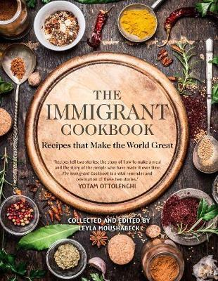 Immigrant Cookbook: Recipes that Make the World Great  By.  Leyla Moushabeck