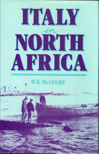 Italy in North Africa by W.K. MCCLURE