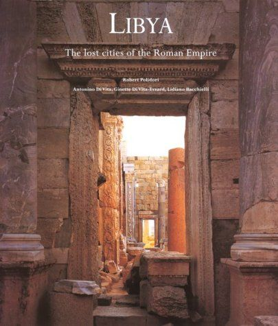 Libya: The Lost Cities of the Roman Empire - by: Antonino Di Vita, et al.