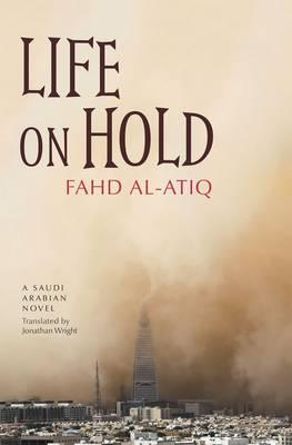 Life on Hold: A Saudi Arabian Novel By.  Fahd Al-Atiq