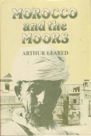 Morocco and the Moors by ARTHUR LEARED