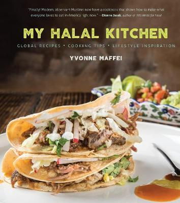 My Halal Kitchen: Global Recipes, Cooking Tips, and Lifestyle Inspiration By.  Yvonne Maffei