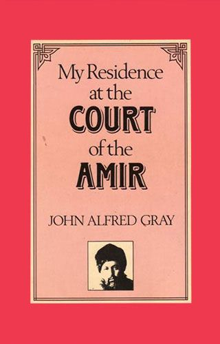 My Residence at the Court of the Amir by JOHN ALFRED GRAY