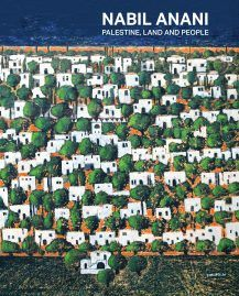 Nabil Anani: Palestine, Land and People  Edited by Sulieman Mleahat and Martin Mulloy