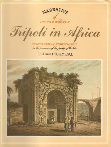 Narrative of a Ten Years Residence at Tripoli in Africa by RICHARD TULLY