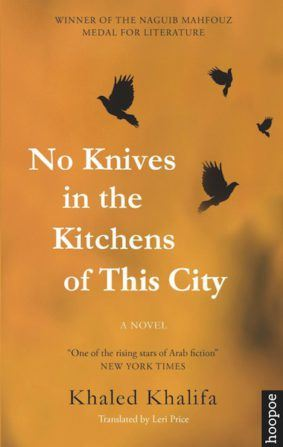 NO KNIVES IN THE KITCHENS OF THIS CITY BY. Khaled Khalifa  TRANS. Leri Price