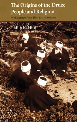 Origins of the Druze People and Religion  By.  Philip K Hitti