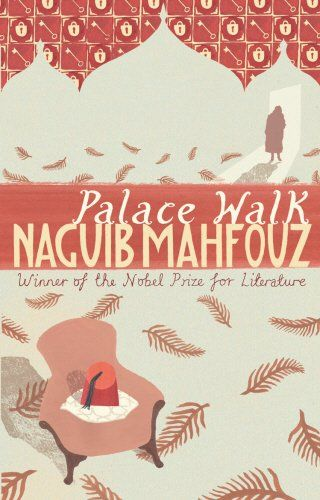 Palace Walk: Cairo Trilogy 1 (The Cairo Trilogy, Vol. 1) by: Naguib Mahfouz