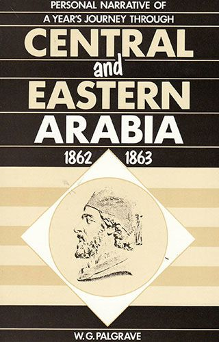 Personal Narrative of a Year's Journey through Central and Eastern Arabia 1862 – 1863