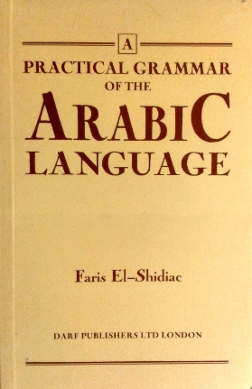 Practical Grammar of The Arabic Language  By: Faris El-Shidiac