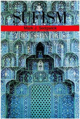 Sufism: The Essentials  By. Mark J. Sedgwick