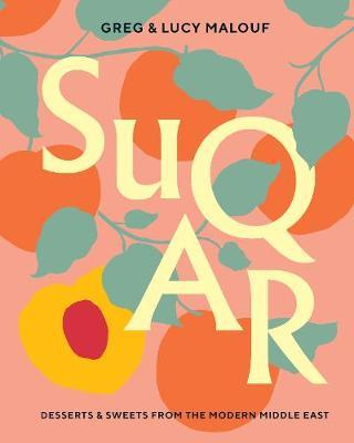SUQAR: Desserts and Sweets from the Modern Middle East  By. Greg Malouf , Lucy Malouf