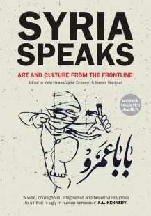 Syria Speaks   Edited by Malu Halasa, Zaher Omareen and Nawara Mahfoud