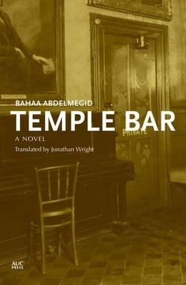 Temple Bar Egyptian Novel By.  Bahaa Abdelmegid Trans.  Wright Jonathan