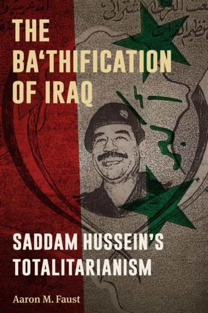 The Ba'thification of Iraq: Saddam Hussein's Totalitarianism By.  Aaron M Faust