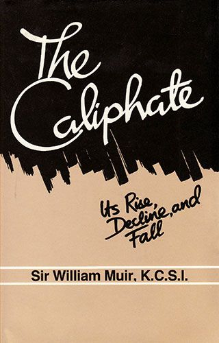 The Caliphate: Its Rise, Decline and Fall by WILLIAM MUIR