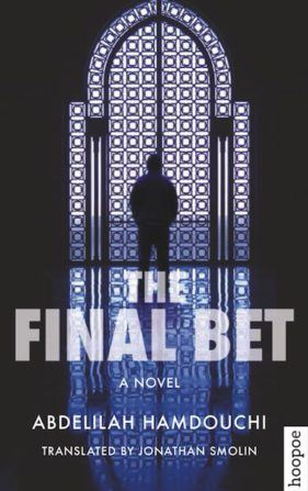 THE FINAL BET BY. Abdelilah Hamdouchi  TRANS. Jonathan Smolin