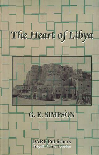 The Heart of Libya by G E Simpson