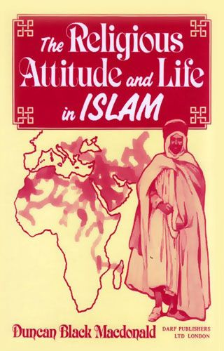The Religious Attitude and Life in Islam by DUNCAN B. MACDONALD