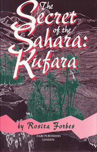 The Secrets of the Sahara: Kufara by ROSITA FORBES