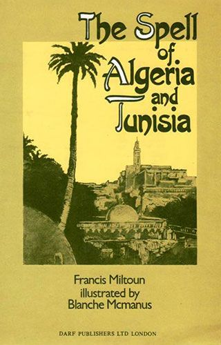 The Spell of Algeria and Tunisia by FRANCIS MILTOUN