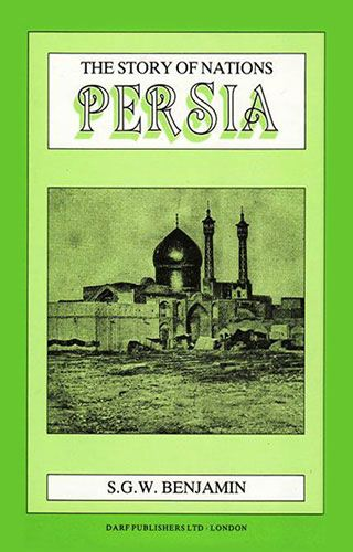 The Story of Nations: Persia by S.G.W. BENJAMIN