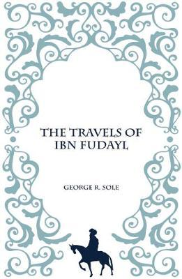 The Travels of Ibn Fudayl by GEORGE R. SOLE