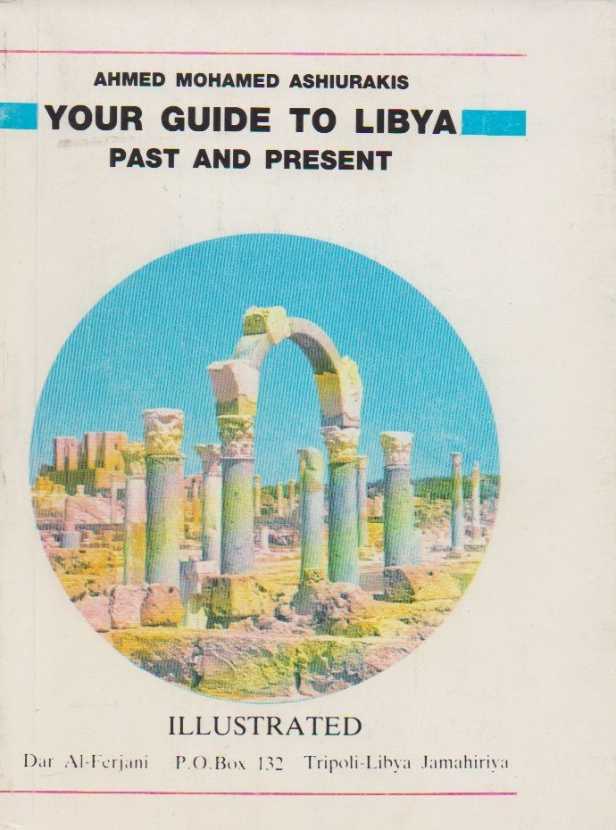 Your Guide to Libya: Past and Present by Ahmed Mohamed Ashurakis