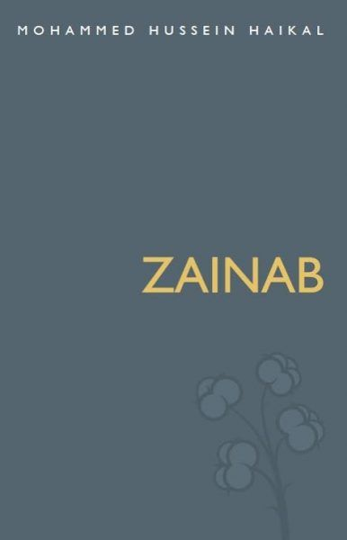 Zainab: The First Egyptian Novel By: Mohammed Hussein Haikal